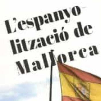 L'Estudi General Lul·lià acollirà la presentació de 'L'espanyolització de Mallorca. 1808-1923'
